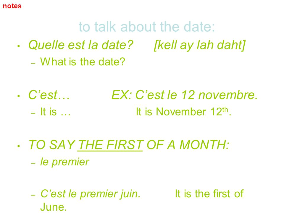 to talk about the date: Quelle est la date [kell ay lah daht]